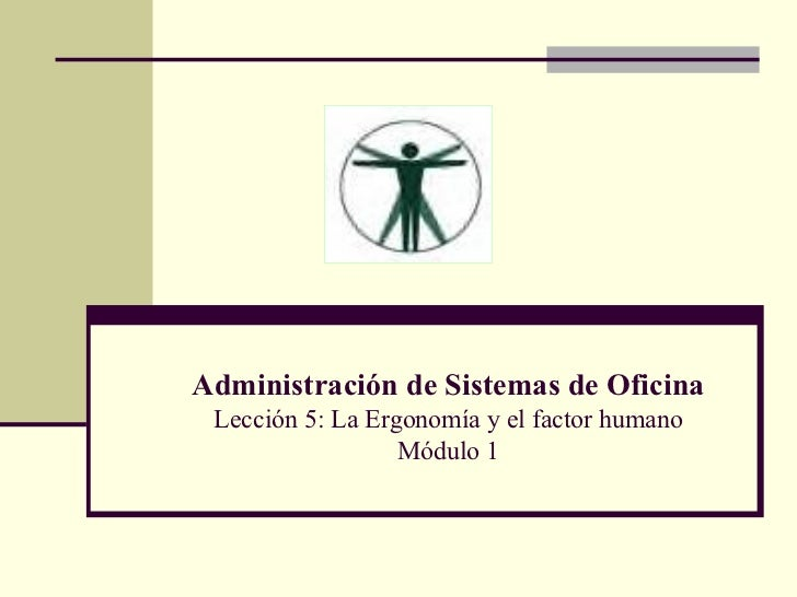 Administración de Sistemas de Oficina Lección 5: La Ergonomía y el factor humano Módulo 1