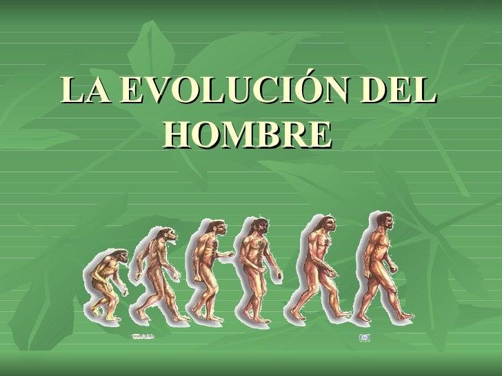 LA EVOLUCIÓN DEL HOMBRE