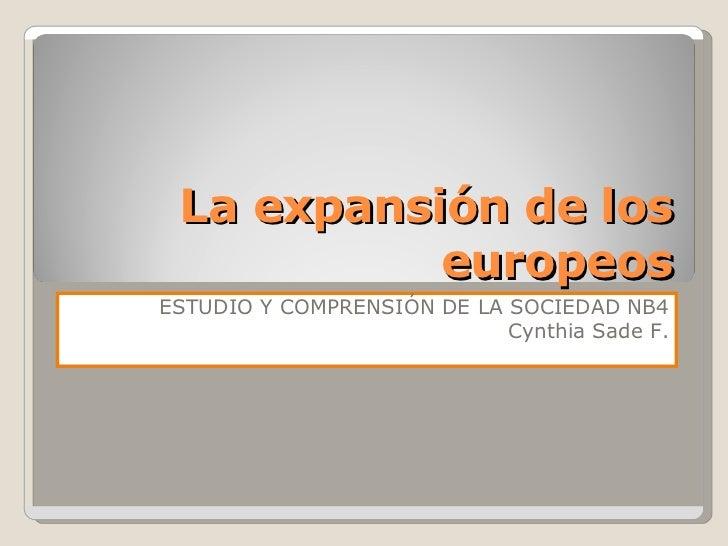 La expansión de los europeos ESTUDIO Y COMPRENSIÓN DE LA SOCIEDAD NB4 Cynthia Sade F.