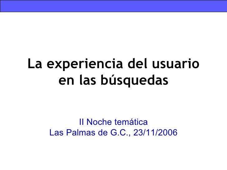 La experiencia del usuario en las búsquedas II Noche temática Las Palmas de G.C., 23/11/2006