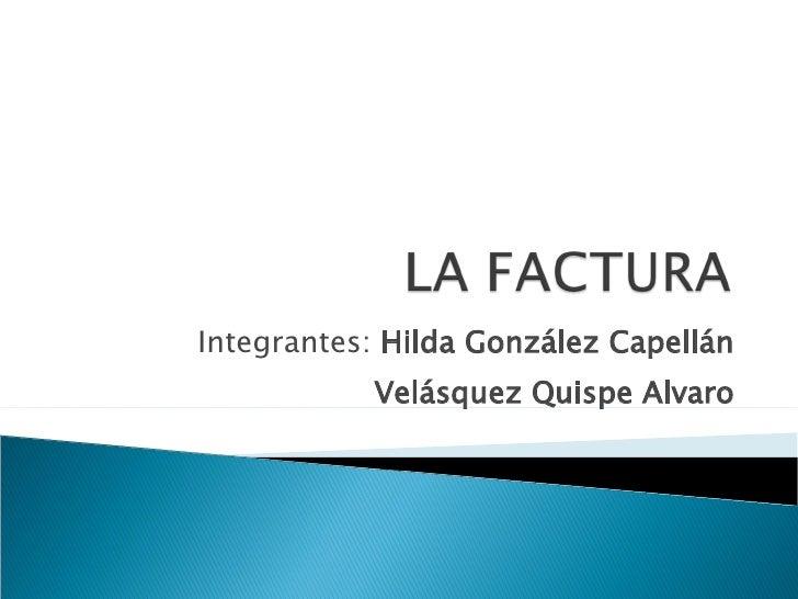 Integrantes:  Hilda González Capellán Velásquez Quispe Alvaro