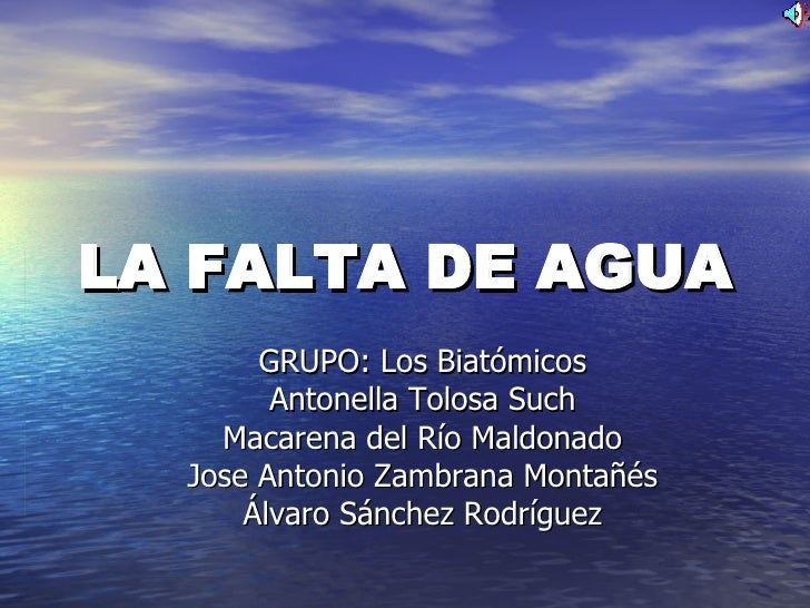 LA FALTA DE AGUA GRUPO: Los Biatómicos Antonella Tolosa Such Macarena del Río Maldonado Jose Antonio Zambrana Montañés Álv...