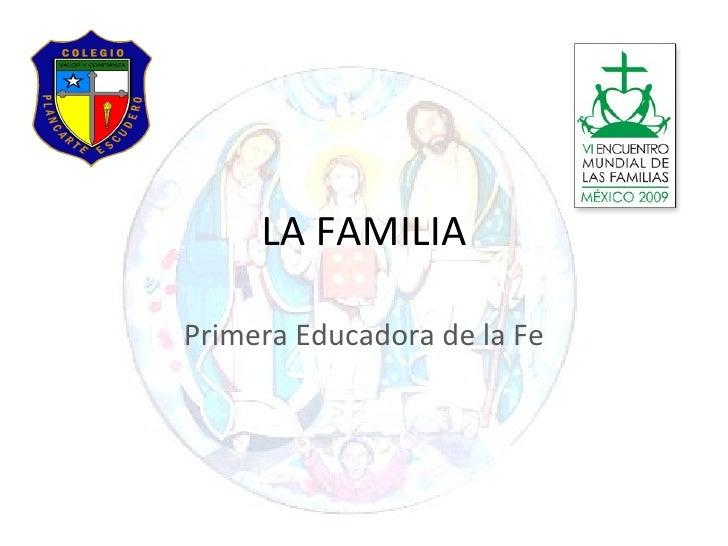 LA FAMILIA Primera Educadora de la Fe
