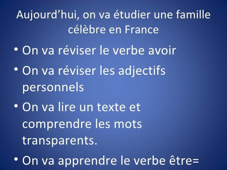 Aujourd'hui, on va étudier une famille célèbre en France <ul><li>On va réviser le verbe avoir </li></ul><ul><li>On va révi...