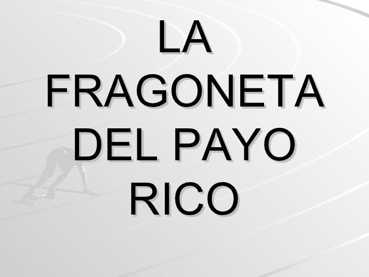 LA FRAGONETA DEL PAYO RICO
