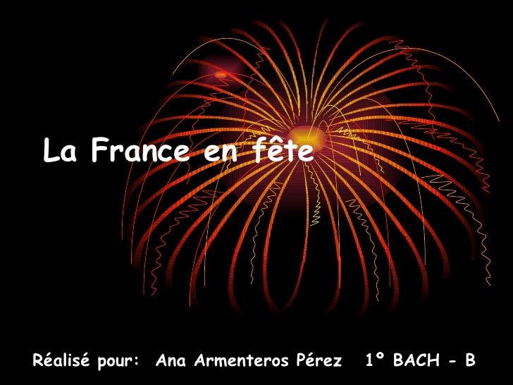 La France en fête Réalisé pour:  Ana Armenteros Pérez  1º BACH - B