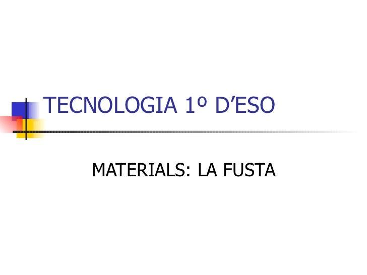 TECNOLOGIA 1º D'ESO MATERIALS: LA FUSTA