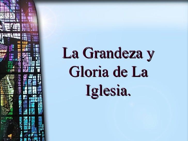 La Grandeza y Gloria de La Iglesia.