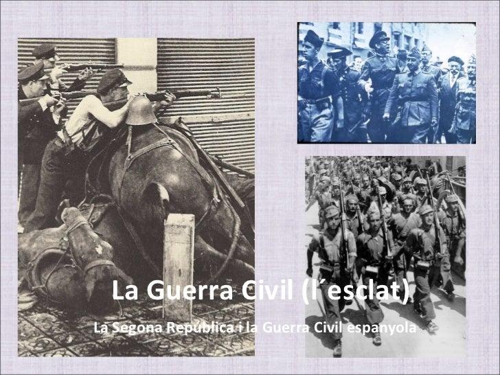 La Guerra Civil (l´esclat)La Segona República i la Guerra Civil espanyola