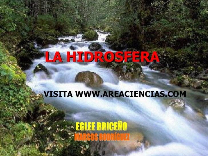 LA HIDROSFERA   EGLEE BRICEÑO MARCOS RODRÍGUEZ VISITA WWW.AREACIENCIAS.COM