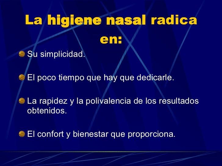 La  higiene nasal  radica en: <ul><li>Su simplicidad. </li></ul><ul><li>El poco tiempo que hay que dedicarle. </li></ul><u...