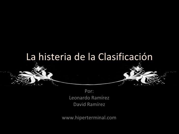 La histeria de la Clasificación Por: Leonardo Ramírez David Ramírez www.hiperterminal.com