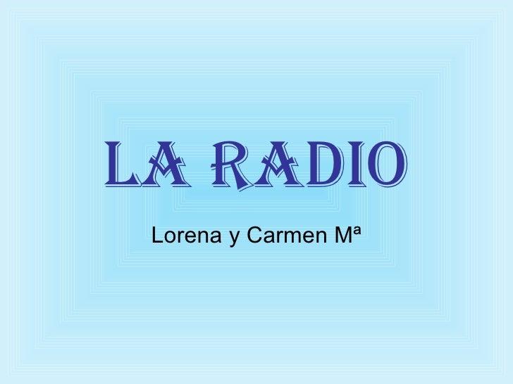 La radio Lorena y Carmen Mª