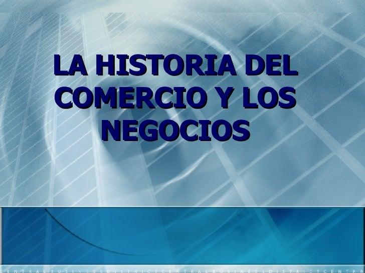 LA HISTORIA DEL COMERCIO Y LOS NEGOCIOS