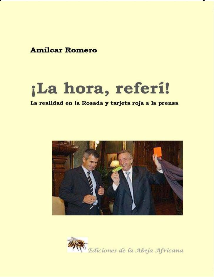 Amílcar Romero¡La hora, referí!La realidad en la Rosada, tarjeta roja a la prensa                       Ediciones de la Ab...