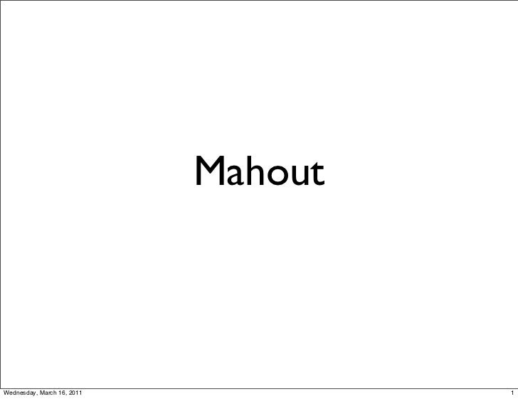 MahoutWednesday, March 16, 2011            1