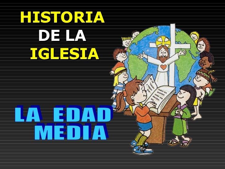 HISTORIA   DE LA  IGLESIA L A  E D A D  M E D I A