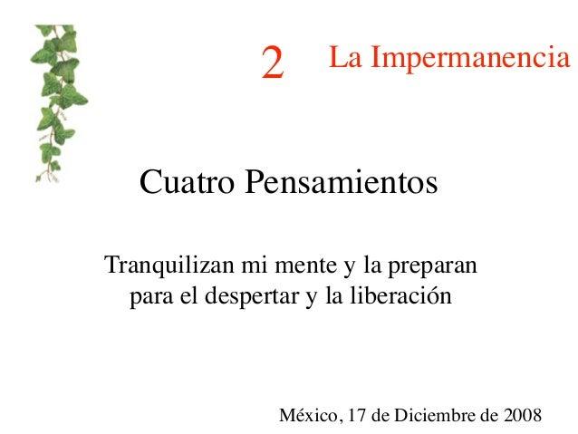 2      La Impermanencia   Cuatro PensamientosTranquilizan mi mente y la preparan  para el despertar y la liberación       ...
