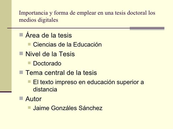 Importancia y forma de emplear en una tesis doctoral los medios digitales <ul><li>Área de la tesis </li></ul><ul><ul><li>C...