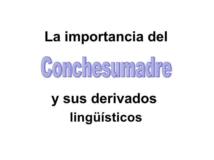 La importancia del y sus derivados  lingüísticos   Conchesumadre