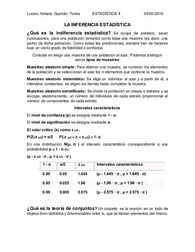 Lucero Yohana Guzmán Torres ESTADÍSTICA II 04/02/2016 LA INFERENCIA ESTADÍSTICA ¿Qué es la indiferencia estadística? Se oc...