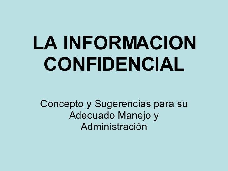 LA INFORMACION CONFIDENCIAL Concepto y Sugerencias para su Adecuado Manejo y Administración