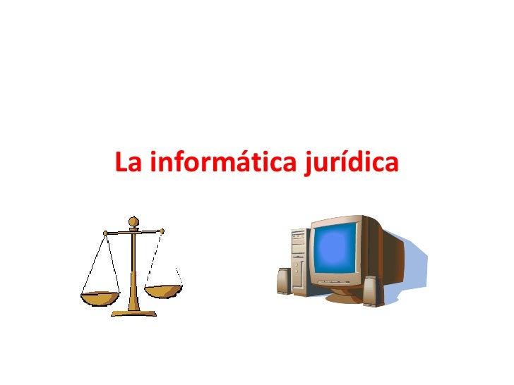 La informática jurídica