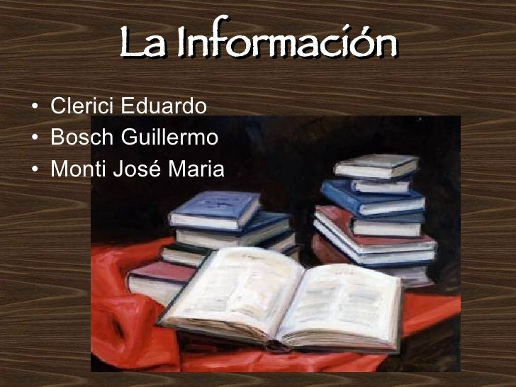 La Información <ul><li>Clerici Eduardo </li></ul><ul><li>Bosch Guillermo </li></ul><ul><li>Monti José Maria </li></ul>