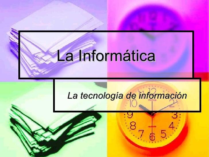 La Informática   La tecnología de información