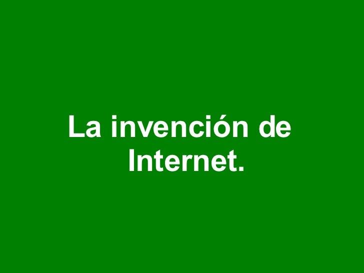 <ul><li>La invención de Internet. </li></ul>