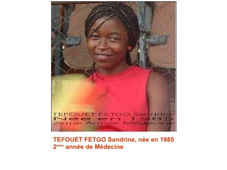 TEFOUET FETGO Sandrine, née en 1985 2 ème  année de Médecine