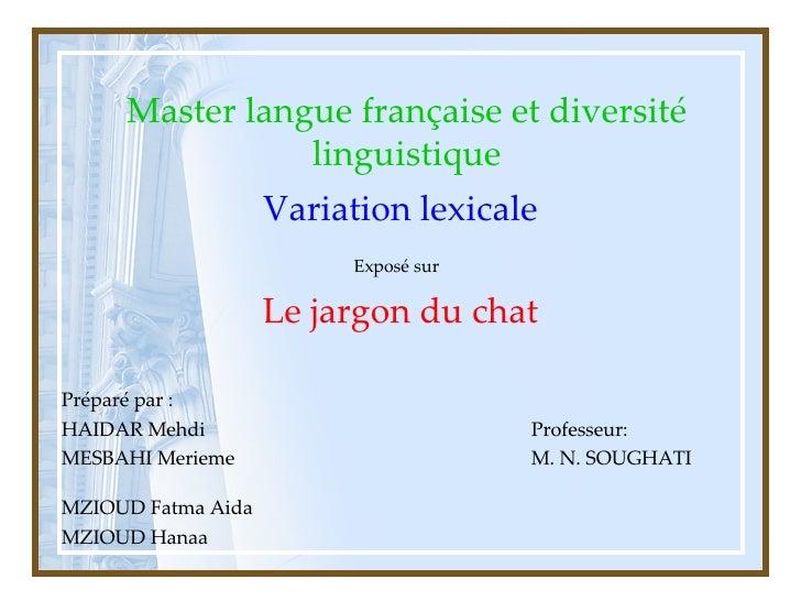 Master langue française et diversité linguistique Variation lexicale Exposé sur   Le jargon du chat Préparé par : HAIDAR M...