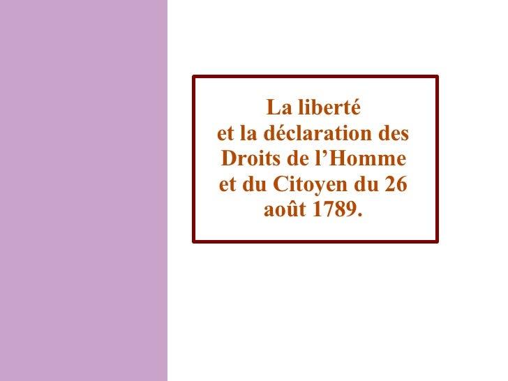 La liberté  et la déclaration des Droits de l'Homme et du Citoyen du 26 août 1789.