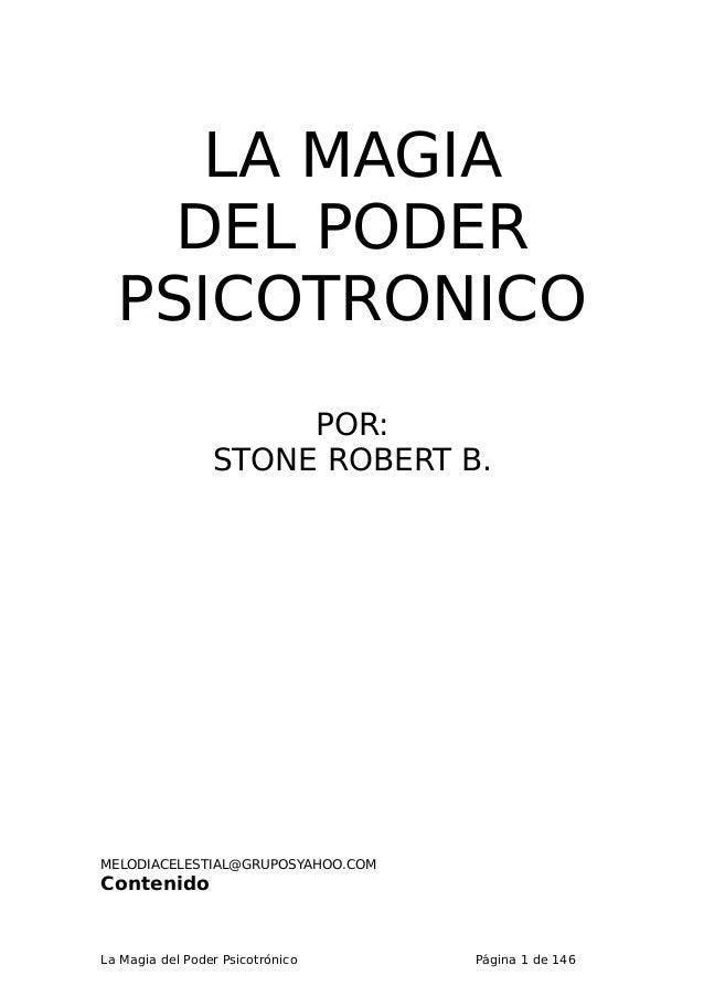 LA MAGIA    DEL PODER  PSICOTRONICO                      POR:                 STONE ROBERT B.MELODIACELESTIAL@GRUPOSYAHOO....