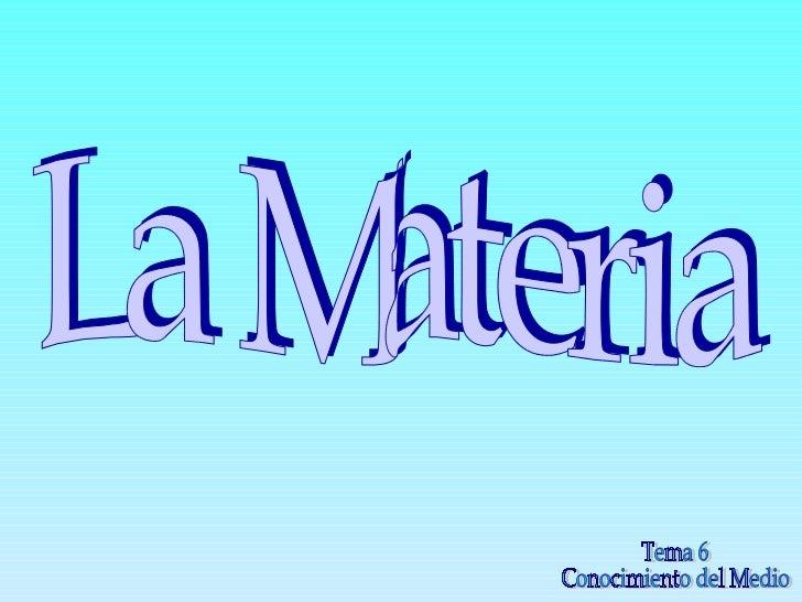 La Materia Tema 6  Conocimiento del Medio