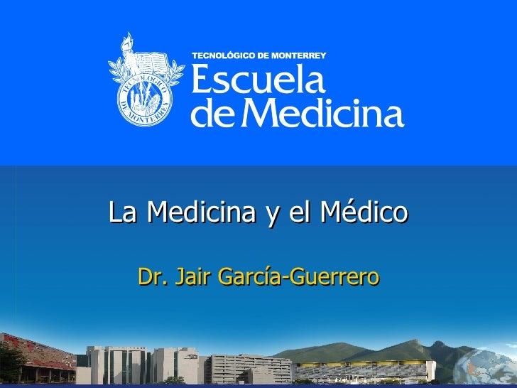 La Medicina y el Médico Dr. Jair García-Guerrero
