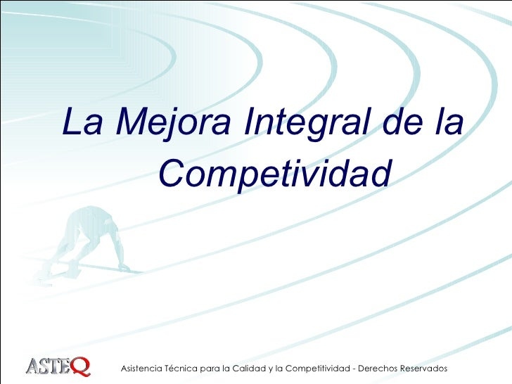 <ul><li>La Mejora Integral de la </li></ul><ul><li>Competividad </li></ul>