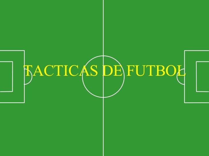 <ul><li>TACTICAS DE FUTBOL </li></ul>