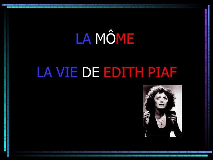 LA  MÔ ME   LA VIE  DE  EDITH PIAF