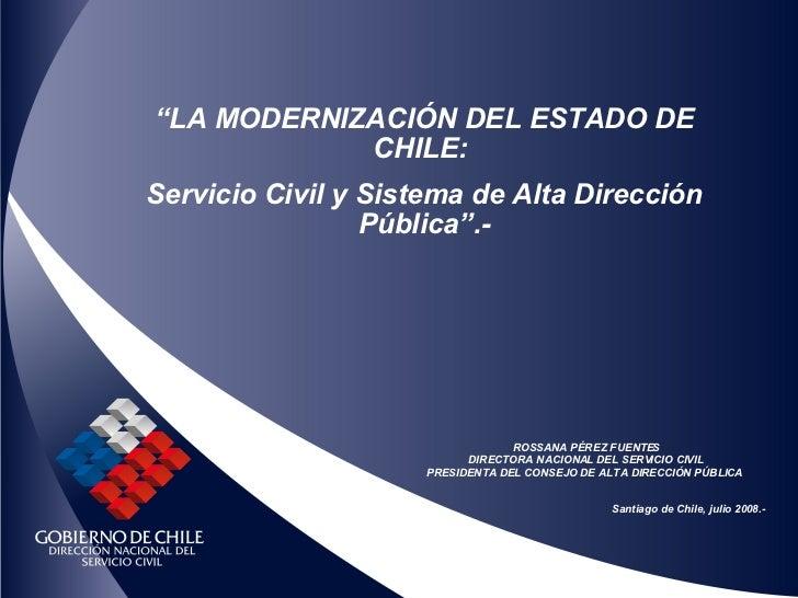 """"""" LA  MODERNIZACIÓN DEL ESTADO DE CHILE:  Servicio Civil y Sistema de Alta Dirección Pública"""".- ROSSANA PÉREZ FUENTES DIRE..."""