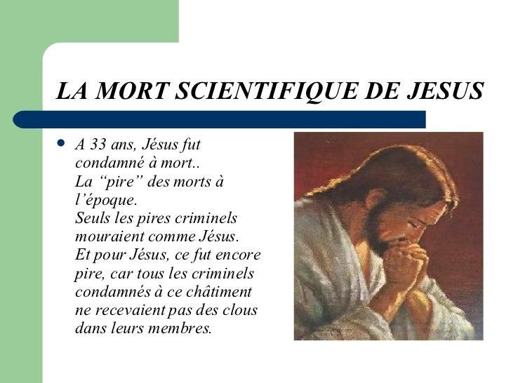 """LA MORT SCIENTIFIQUE DE JESUS   <ul><li>A 33 ans, Jésus fut condamné à mort..  La """"pire"""" des morts à l'époque.  Seuls les ..."""