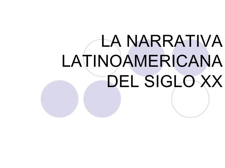 LA NARRATIVALATINOAMERICANA     DEL SIGLO XX
