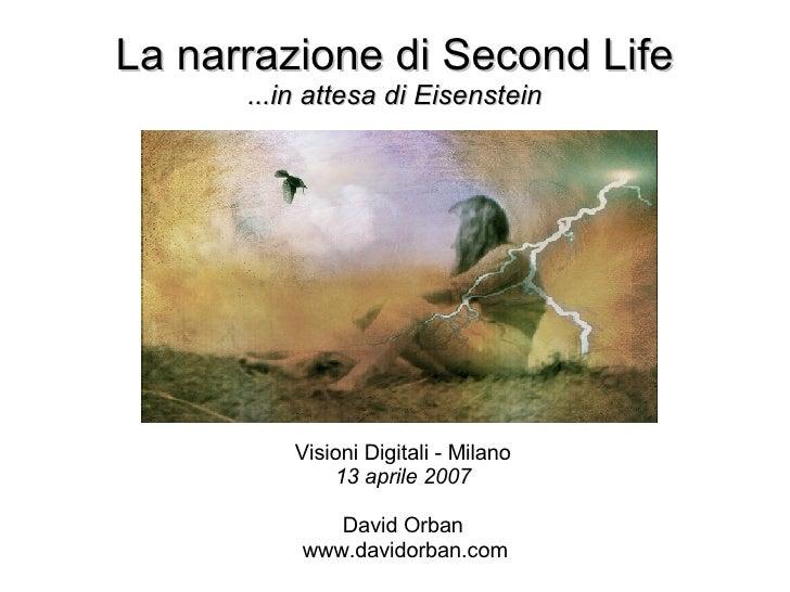 La narrazione di Second Life ...in attesa di Eisenstein <ul><ul><li>Visioni Digitali - Milano </li></ul></ul><ul><ul><li>1...