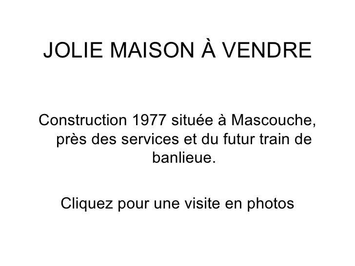 JOLIE MAISON À VENDRE <ul><li>Construction 1977 située à Mascouche, près des services et du futur train de banlieue. </li>...