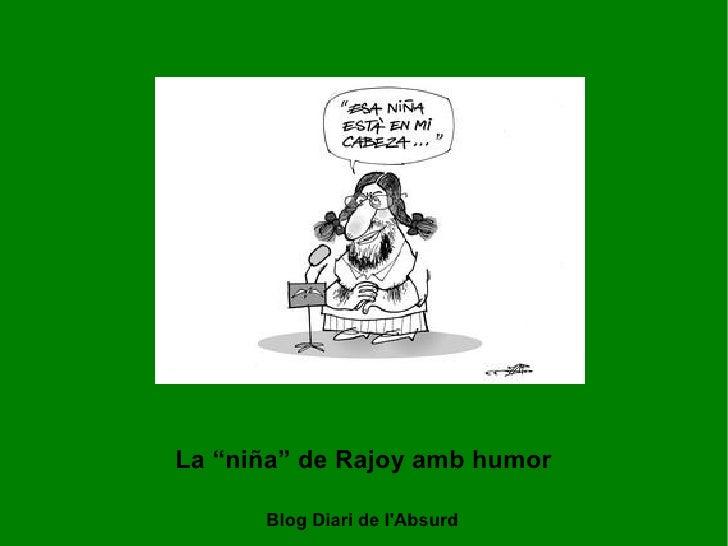 """La """"niña"""" de Rajoy amb humor Blog Diari de l'Absurd"""