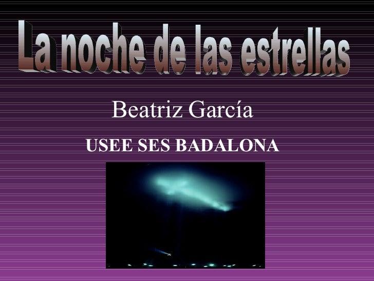 La noche de las estrellas  Beatriz García USEE SES BADALONA
