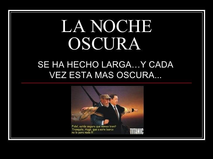 LA NOCHE OSCURA  SE HA HECHO LARGA…Y CADA VEZ ESTA MAS OSCURA...