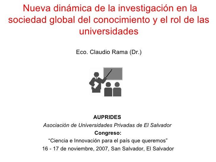 La nueva dinamica de la investigacion en las sociedades del conocimiento y el rol de las universidades en America Latina
