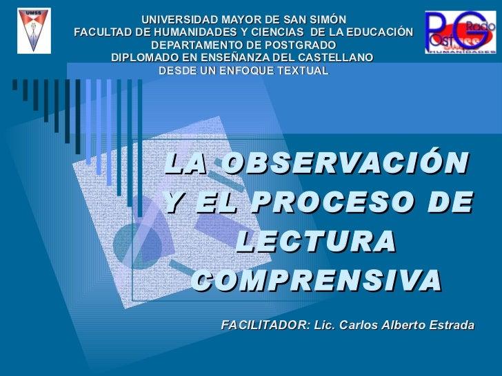 LA OBSERVACIÓN Y EL PROCESO DE LECTURA COMPRENSIVA UNIVERSIDAD MAYOR DE SAN SIMÓN FACULTAD DE HUMANIDADES Y CIENCIAS  DE L...