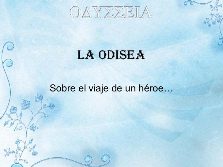 LA ODISEA Sobre el viaje de un héroe…